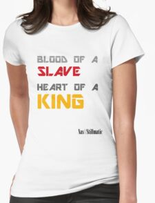 Blood of a Slave, Heart of a King Womens Fitted T-Shirt