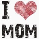 I Love Mom by Stuart Stolzenberg