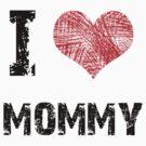 I Love My Mommy by Stuart Stolzenberg