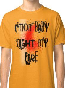 Cmon baby light my fire Classic T-Shirt