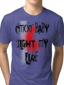 Cmon baby light my fire Tri-blend T-Shirt