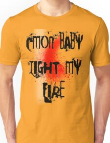 Cmon baby light my fire Unisex T-Shirt