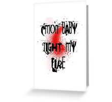 Cmon baby light my fire Greeting Card