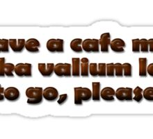 I'll have a cafe mocha vodka valium latte to go, please Sticker