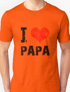 I Love Papa Unisex T-Shirt