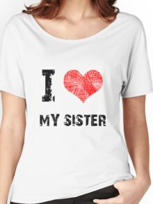 I Love My Sister Women's Relaxed Fit T-Shirt