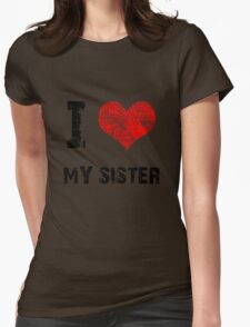 I Love My Sister Womens Fitted T-Shirt