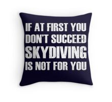 If at first you don't succeed, skydiving is not for you Throw Pillow