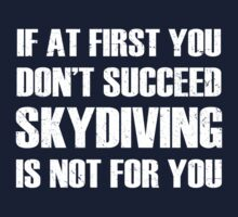 If at first you don't succeed, skydiving is not for you One Piece - Short Sleeve