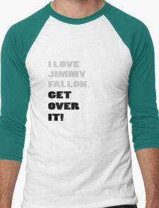 I Love Jimmy Fallon. Get over it! Men's Baseball ¾ T-Shirt