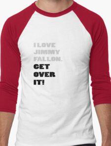 I Love Jimmy Fallon. Get over it! Men's Baseball ¾ T-Shirt