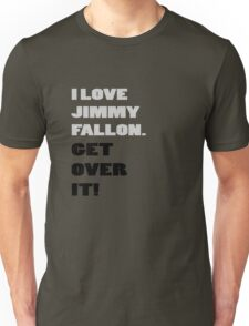 I Love Jimmy Fallon. Get over it! Unisex T-Shirt
