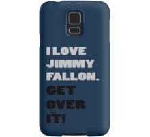 I Love Jimmy Fallon. Get over it! Samsung Galaxy Case/Skin