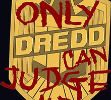 Only Dredd Can Judge Me by craftymcvillain