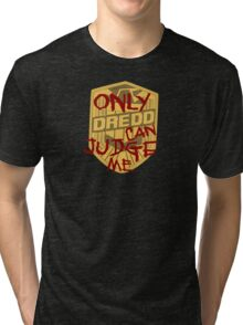 Only Dredd Can Judge Me Tri-blend T-Shirt