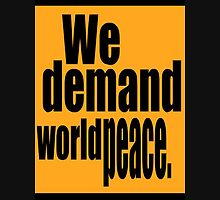 We Demand World Peace T Unisex T-Shirt