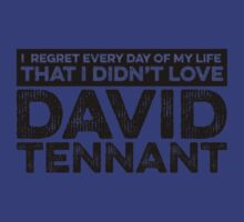 Regret Every Day I Didn't Love David Tennant by rsfdesigns