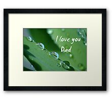 """I love you Dad"" Framed Print"