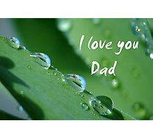 """I love you Dad"" Photographic Print"