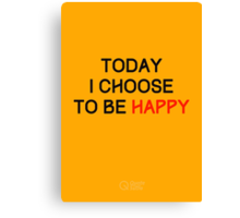 Today I Choose to be Happy Canvas Print