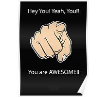 Hey You Yeah You You are Awesome Poster