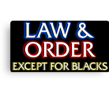 Law & Order: Except for Blacks Canvas Print