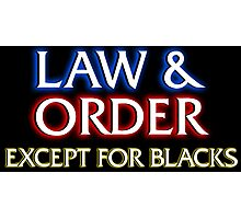 Law & Order: Except for Blacks Photographic Print