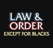 Law & Order: Except for Blacks T-Shirt