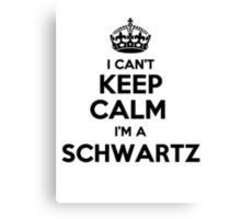 I cant keep calm Im a SCHWARTZ Canvas Print