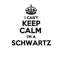 I cant keep calm Im a SCHWARTZ Photographic Print