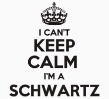 I cant keep calm Im a SCHWARTZ by icant
