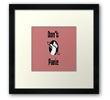 DON'T PAANIC!! Framed Print