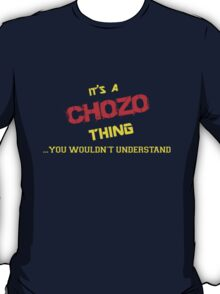 It's a CHOZO thing, you wouldn't understand !! T-Shirt