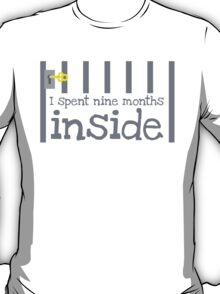 I spent 9 months on the inside (with jail bars pregnancy baby design) T-Shirt