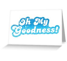 Oh my goodness! in blue distressed Greeting Card