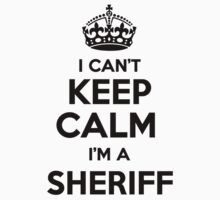 I cant keep calm Im a SHERIFF by icant