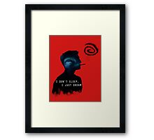 I DON'T SLEEP, I JUST DREAM Framed Print