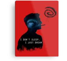 I DON'T SLEEP, I JUST DREAM Metal Print