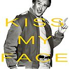 KISS MY FACE by JohnMcKeever