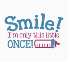 SMILE! I'm only little once! with cute babies bottle Kids Tee