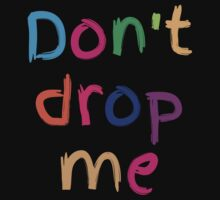 Don't drop me in cute kids colours Kids Tee