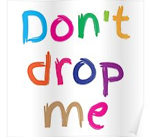 Don't drop me in cute kids colours Poster