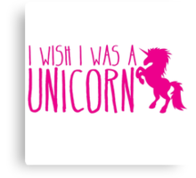 I wish I was a UNICORN Canvas Print