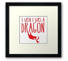 I wish I was a DRAGON! with fire breathing dragons head Framed Print
