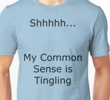 Shhhhh... My Common Sense is Tingling Unisex T-Shirt