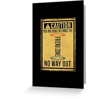 Caution... Friend Zone!!! Greeting Card