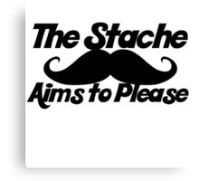 The stache aims to please Canvas Print