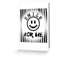 Smile for me 1 Greeting Card
