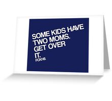 Some Kids Have Two Moms. Get Over It. Greeting Card