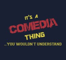 It's a COMEDIA thing, you wouldn't understand !! by itsmine